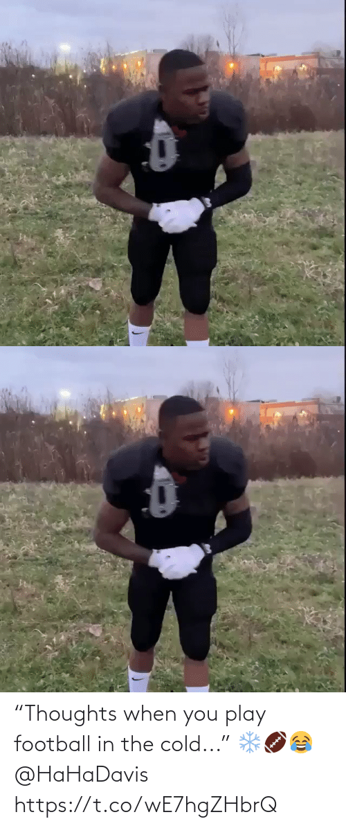 """Football, Cold, and Play: """"Thoughts when you play football in the cold..."""" ❄️🏈😂 @HaHaDavis https://t.co/wE7hgZHbrQ"""