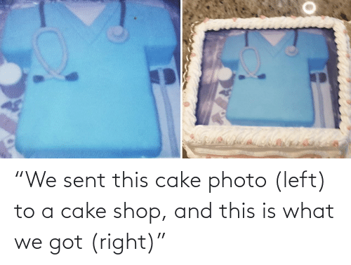 """Cake: """"We sent this cake photo (left) to a cake shop, and this is what we got (right)"""""""