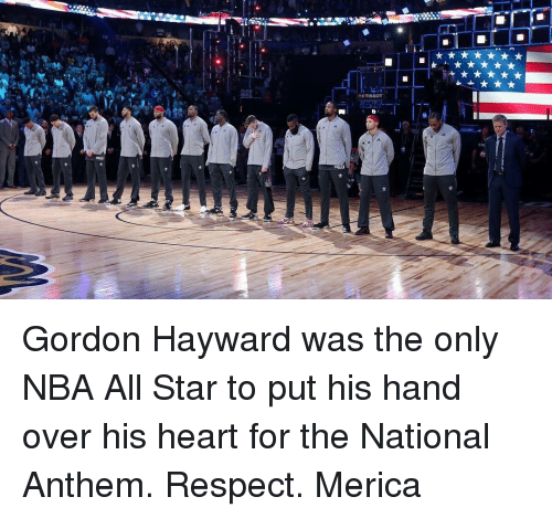 nba all stars: ■I Gordon Hayward was the only NBA All Star to put his hand over his heart for the National Anthem. Respect. Merica