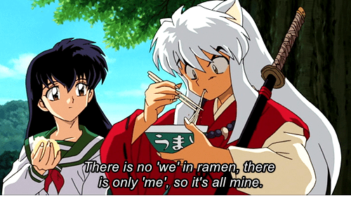 Ramen, Mine, and All: うま  There is no 'we*in ramen, there  is only 'me', so it's all mine.