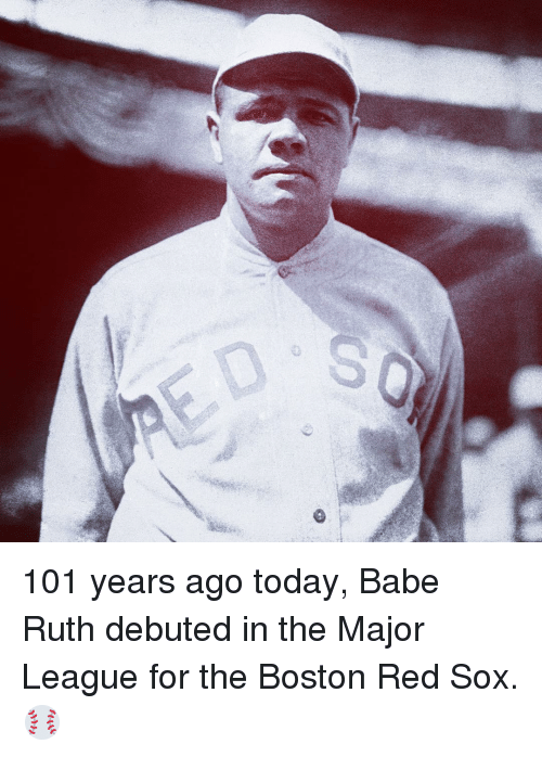 Sports, Boston Red Sox, and Babes: の 101 years ago today, Babe Ruth debuted in the Major League for the Boston Red Sox. ⚾️