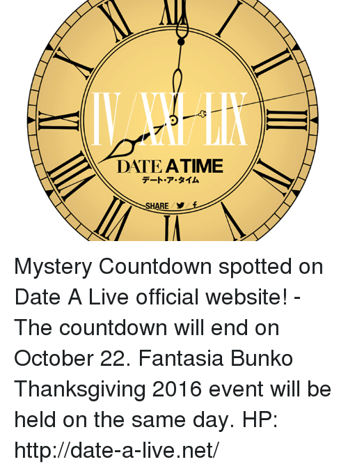 Countdown, Dank, and Dating: ーーーー  プ.  DNrEATIME  デート-7.タイム  SHARE-y-  RE y  0 17-1 Mystery Countdown spotted on Date A Live official website! - The countdown will end on October 22. Fantasia Bunko Thanksgiving 2016 event will be held on the same day. HP: http://date-a-live.net/