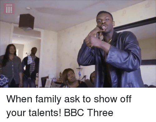 Family, Funny, and Asking: ー  DEI When family ask to show off your talents! BBC Three
