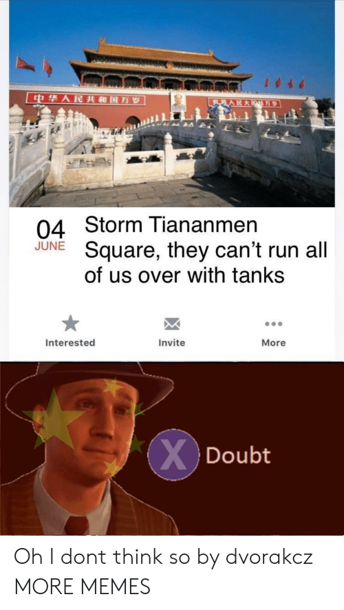 tanks: 中华人民共和国万岁  世界人民大  万岁  04 Storm Tiananmen  Square, they can't run all  of us over with tanks  JUNE  Interested  Invite  More  XDoubt Oh I dont think so by dvorakcz MORE MEMES
