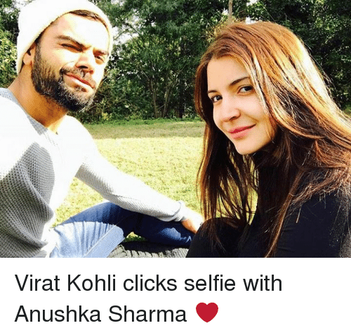 Memes, Anushka Sharma, and 🤖: 令. Virat Kohli clicks selfie with Anushka Sharma ❤️