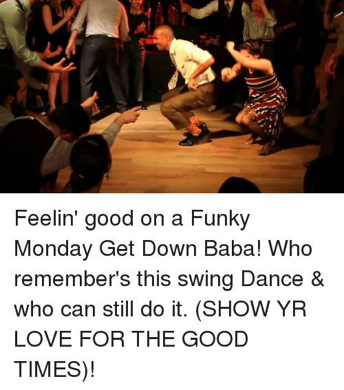 swing dancing: 分, Feelin' good on a Funky Monday Get Down Baba! Who remember's this swing Dance & who can still do it. (SHOW YR LOVE FOR THE GOOD TIMES)!