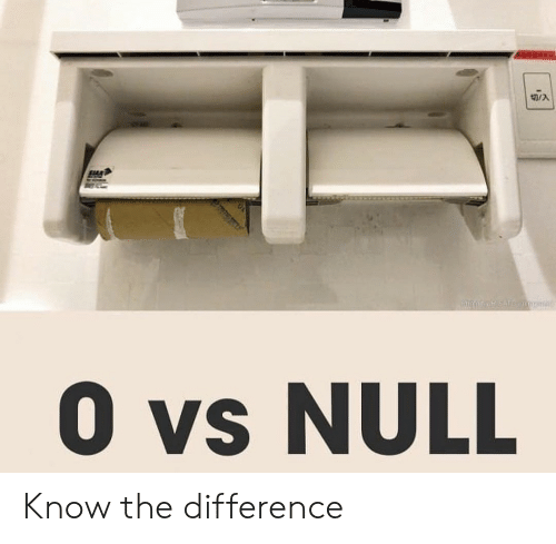 Null,  Know, and Know-The-Difference: 切/A  熟慧>  0 vs NULL Know the difference