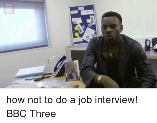 Funny, Job Interview, and Jobs: 口 how not to do a job interview! BBC Three