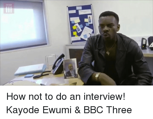 Funny, How, and Bbc: 口 How not to do an interview! Kayode Ewumi & BBC Three