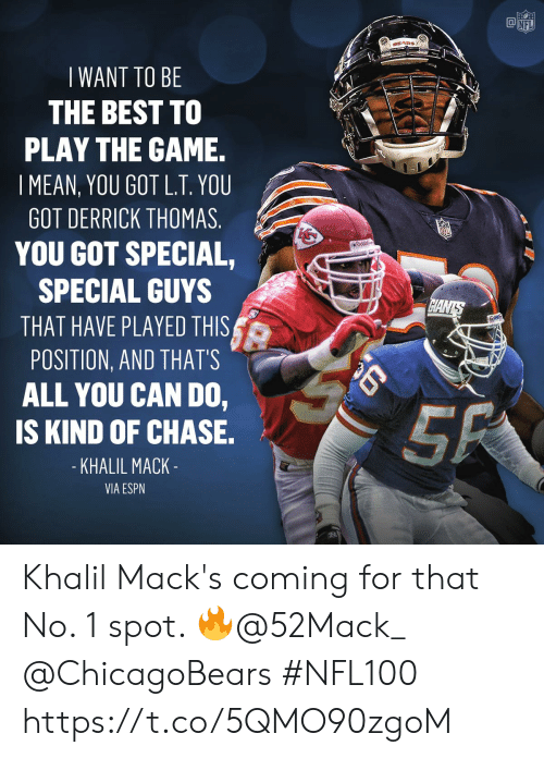 chicagobears: @叩  NFL  WANT TO BE  THE BEST TO  PLAY THE GAME.  I MEAN, YOU GOT L.T. YOU  GOT DERRICK THOMAS  YOU GOT SPECIAL,  SPECIAL GUYS  THAT HAVE PLAYED THIS  POSITION, AND THATS  ALL YOU CAN DO,  IS KIND OF CHASE.  KHALIL MACK  VIA ESPN Khalil Mack's coming for that No. 1 spot. 🔥@52Mack_ @ChicagoBears   #NFL100 https://t.co/5QMO90zgoM