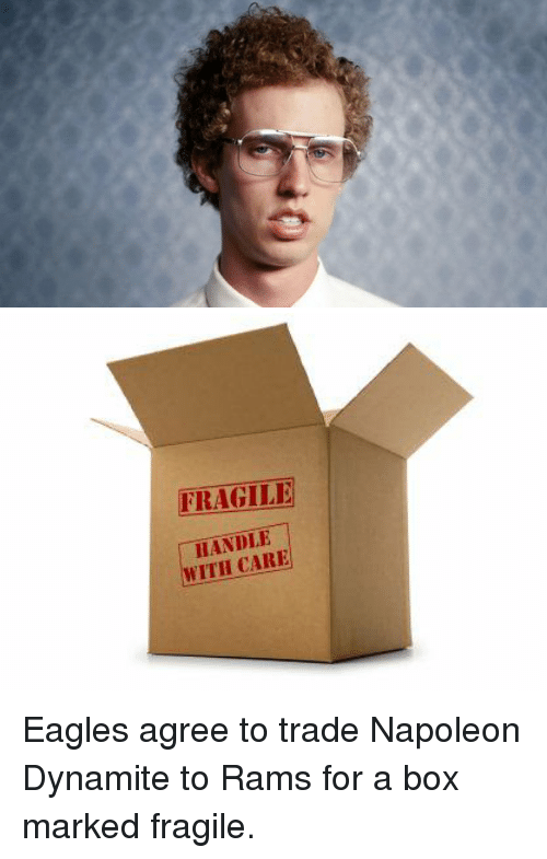 Napoleon Dynamite: 幅   FRAGILE  WITH CARE Eagles agree to trade Napoleon Dynamite to Rams for a box marked fragile.