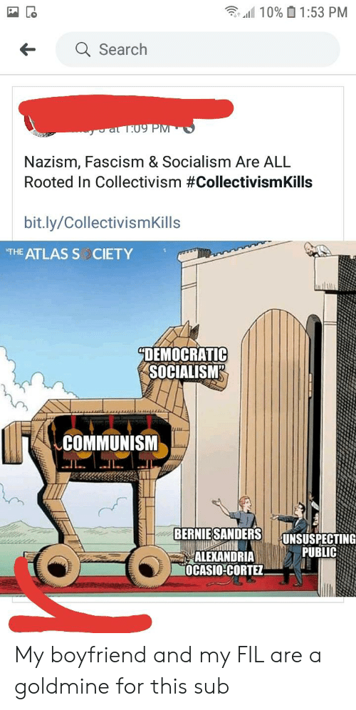 Bernie Sanders, Search, and Socialism: 念41110% O 1:53 PM  Search  ←  Nazism, Fascism & Socialism Are ALL  Rooted in Collectivism #CollectivismKills  bit.ly/CollectivismKills  THE ATLAS S CIETY  DEMOCRATIC  SOCIALISM  COMMUNISM  BERNIE SANDERS!  UNSUSPECTING  PUBLIC  ALEXANDRIA  OCASIO CORTEZ My boyfriend and my FIL are a goldmine for this sub