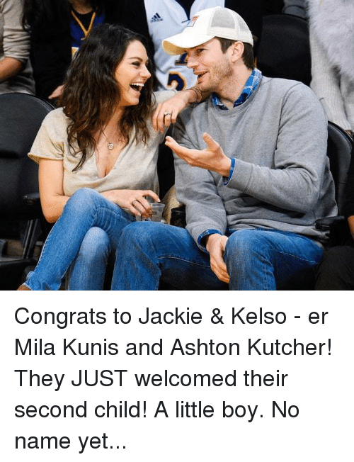 Memes, Mila Kunis, and Ashton Kutcher: 扇 Congrats to Jackie & Kelso - er Mila Kunis and Ashton Kutcher! They JUST welcomed their second child! A little boy. No name yet...