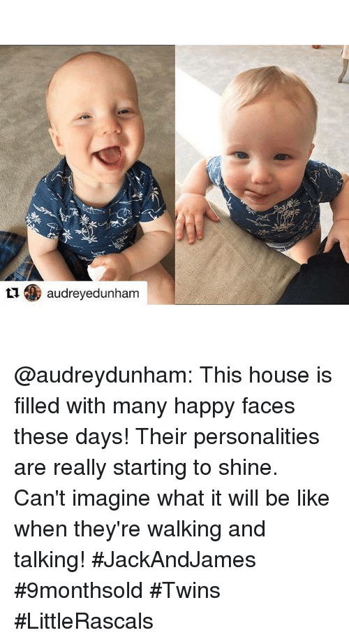 happy faces: 爬  くソ  t1. audreyedunham  L audreyedunham @audreydunham: This house is filled with many happy faces these days! Their personalities are really starting to shine. Can't imagine what it will be like when they're walking and talking!  #JackAndJames #9monthsold #Twins #LittleRascals