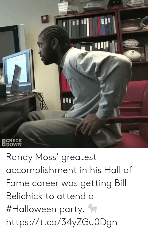randy moss: 目CHECK  DOWN Randy Moss' greatest accomplishment in his Hall of Fame career was getting Bill Belichick to attend a #Halloween party. 🐐  https://t.co/34yZGu0Dgn