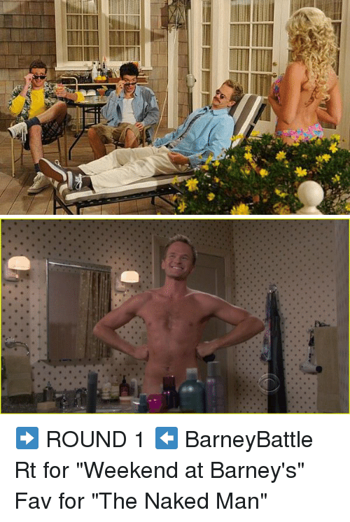 """The Naked Man: 米  LIME El ➡️ ROUND 1 ⬅️ BarneyBattle Rt for """"Weekend at Barney's"""" Fav for """"The Naked Man"""""""