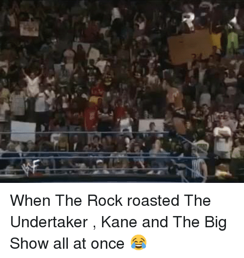 The Undertaker: 규 When The Rock roasted The Undertaker , Kane and The Big Show all at once 😂