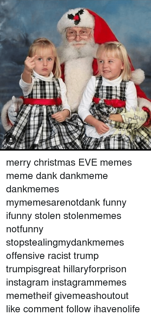 Memes, Racist, and 🤖: 이 merry christmas EVE memes meme dank dankmeme dankmemes mymemesarenotdank funny ifunny stolen stolenmemes notfunny stopstealingmydankmemes offensive racist trump trumpisgreat hillaryforprison instagram instagrammemes memetheif givemeashoutout like comment follow ihavenolife
