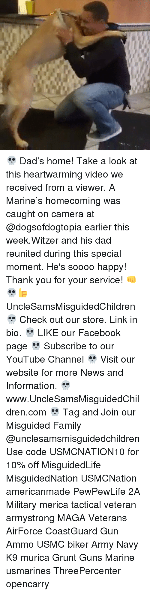 navi: 💀 Dad's home! Take a look at this heartwarming video we received from a viewer. A Marine's homecoming was caught on camera at @dogsofdogtopia earlier this week.Witzer and his dad reunited during this special moment. He's soooo happy! Thank you for your service! 👊💀👍 UncleSamsMisguidedChildren 💀 Check out our store. Link in bio. 💀 LIKE our Facebook page 💀 Subscribe to our YouTube Channel 💀 Visit our website for more News and Information. 💀 www.UncleSamsMisguidedChildren.com 💀 Tag and Join our Misguided Family @unclesamsmisguidedchildren Use code USMCNATION10 for 10% off MisguidedLife MisguidedNation USMCNation americanmade PewPewLife 2A Military merica tactical veteran armystrong MAGA Veterans AirForce CoastGuard Gun Ammo USMC biker Army Navy K9 murica Grunt Guns Marine usmarines ThreePercenter opencarry