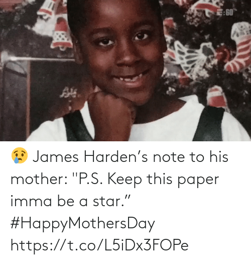 "James Harden: 😢 James Harden's note to his mother: ""P.S. Keep this paper imma be a star."" #HappyMothersDay    https://t.co/L5iDx3FOPe"