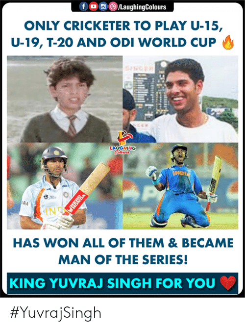 World Cup: 0回 )/Laughing  ONLY CRICKETER TO PLAY U-15,  U-19, T-20 AND ODI WORLD CUP  LAUGHING  RA  IN  HAS WON ALL OF THEM & BECAME  MAN OF THE SERIES!  KING YUVRAJ SINGH FOR YOU #YuvrajSingh