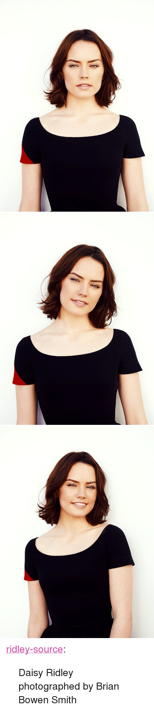 """Daisy Ridley: 0 <p><a href=""""https://ridley-source.tumblr.com/post/170763588899/daisy-ridley-photographed-by-brian-bowen-smith"""" class=""""tumblr_blog"""">ridley-source</a>:</p><blockquote><p>  Daisy Ridley photographed by Brian Bowen Smith <br/></p></blockquote>"""