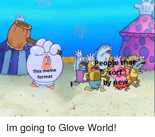 Meme, World, and Format: 0.0  eopte  This meme  format  ew Im going to Glove World!