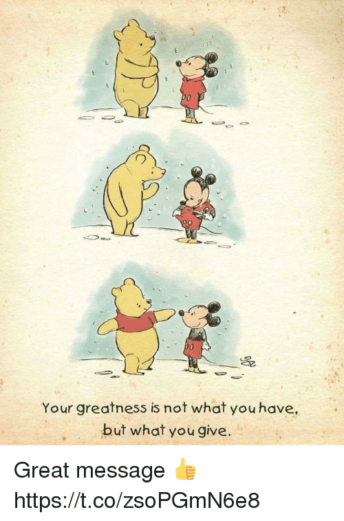 You, What, and Great: 0  0  Your greatness is not what you have,  but what you give Great message 👍 https://t.co/zsoPGmN6e8