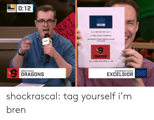 Tumblr, Blog, and Record: 0:12  DVERWATCH  LEAGUE  ALL-TIME RECORD: 11  2-TIME STAGE CHAMPION  APPEARED EVERY SINGLE STAGE  WP W  ALL-TIME RECORD: 3-45  BREN PICKS  SIDESHOW PICKS  DRAGONS  EXCELSIOR shockrascal: tag yourself i'm bren