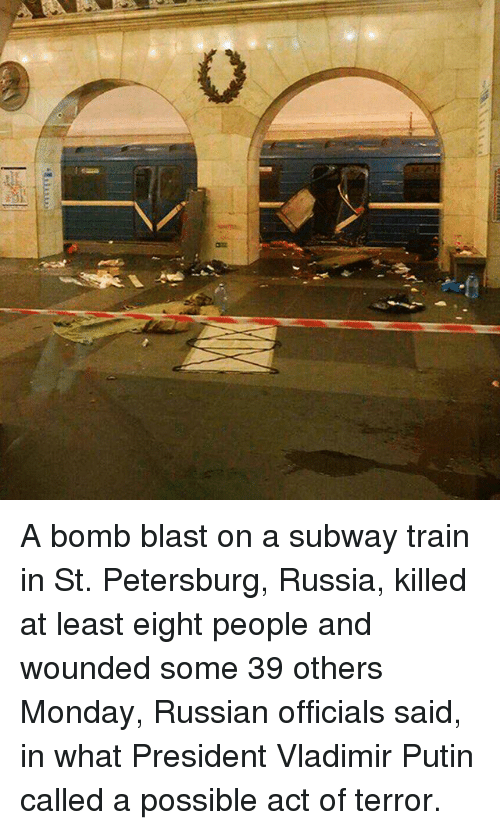 Memes, Subway, and Vladimir Putin: 0 A bomb blast on a subway train in St. Petersburg, Russia, killed at least eight people and wounded some 39 others Monday, Russian officials said, in what President Vladimir Putin called a possible act of terror.
