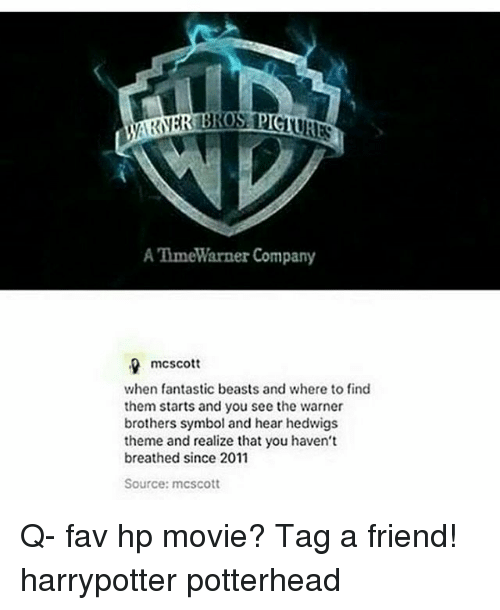 fantastic beasts: 0  A TimeW  arner company  mcscott  when fantastic beasts and where to find  them starts and you see the warner  brothers symbol and hear hedwigs  theme and realize that you haven't  breathed since 2011  Source: mcscott Q- fav hp movie? Tag a friend! harrypotter potterhead