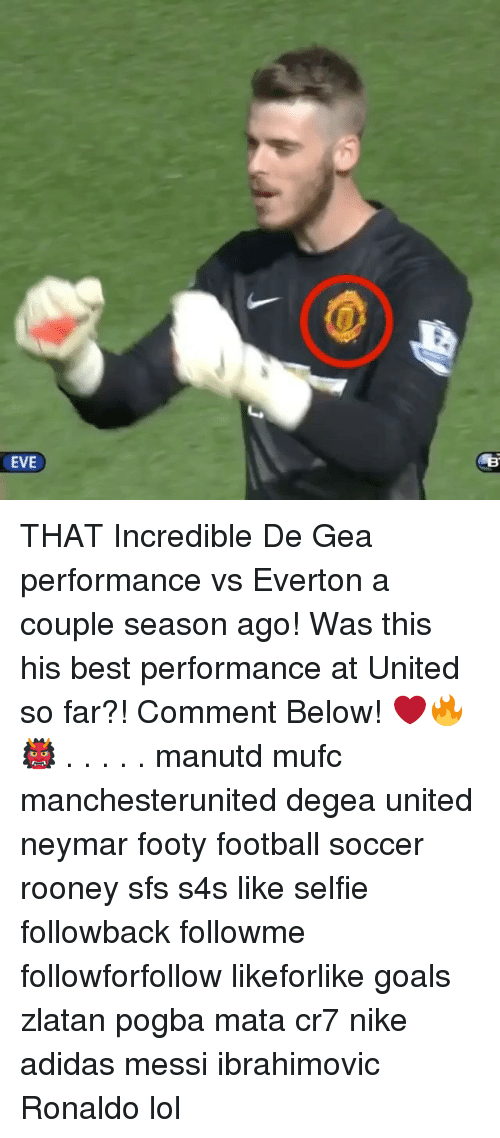 Evees: 0  EVE THAT Incredible De Gea performance vs Everton a couple season ago! Was this his best performance at United so far?! Comment Below! ❤️🔥👹 . . . . . manutd mufc manchesterunited degea united neymar footy football soccer rooney sfs s4s like selfie followback followme followforfollow likeforlike goals zlatan pogba mata cr7 nike adidas messi ibrahimovic Ronaldo lol