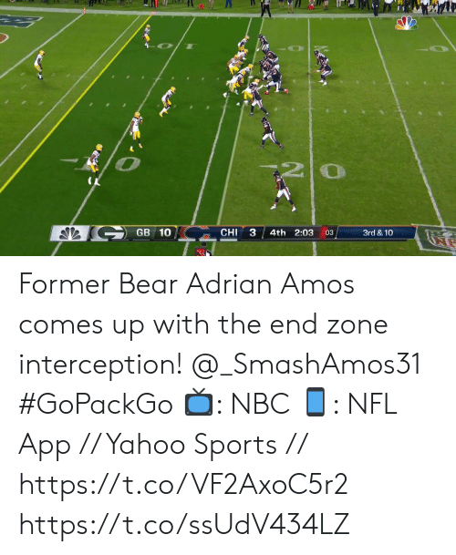 Memes, Nfl, and Sports: 0  GB 10  CHI  4th 2:03  3rd & 10  03  33 Former Bear Adrian Amos comes up with the end zone interception! @_SmashAmos31  #GoPackGo  📺: NBC  📱: NFL App // Yahoo Sports // https://t.co/VF2AxoC5r2 https://t.co/ssUdV434LZ