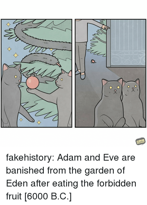 Banished: 0  Gudin fakehistory: Adam and Eve are banished from the garden of Eden after eating the forbidden fruit [6000 B.C.]
