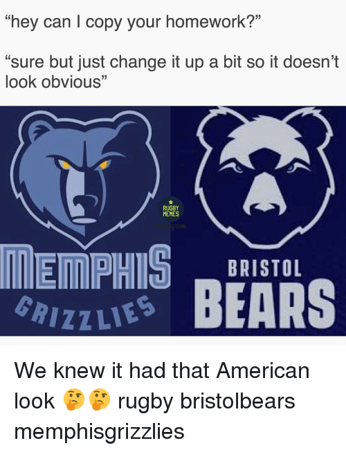 "Change It Up A Bit: 0  hey can copy your homework?""  ""sure but just change it up a bit so it doesn't  look obviouS""  0  RUGBY  MEMES  toum  BRISTOL  izzu BEARS We knew it had that American look 🤔🤔 rugby bristolbears memphisgrizzlies"