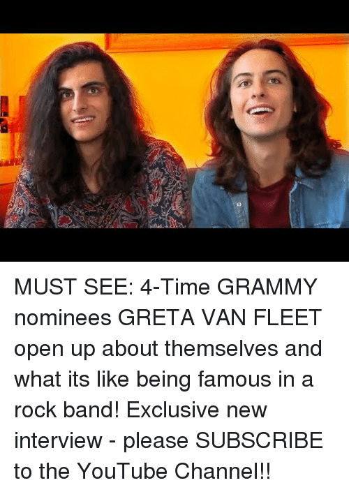 Grammy: 0     MUST SEE: 4-Time GRAMMY nominees GRETA VAN FLEET open up about themselves and what its like being famous in a rock band! Exclusive new interview - please SUBSCRIBE to the YouTube Channel!!