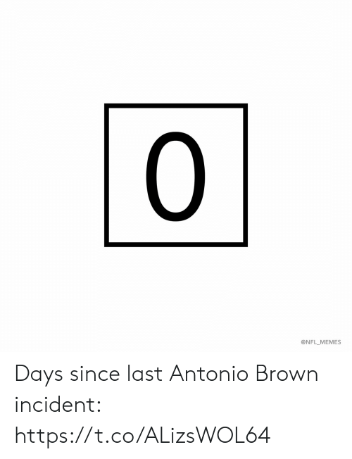 Antonio: 0  @NFL_MEMES Days since last Antonio Brown incident: https://t.co/ALizsWOL64