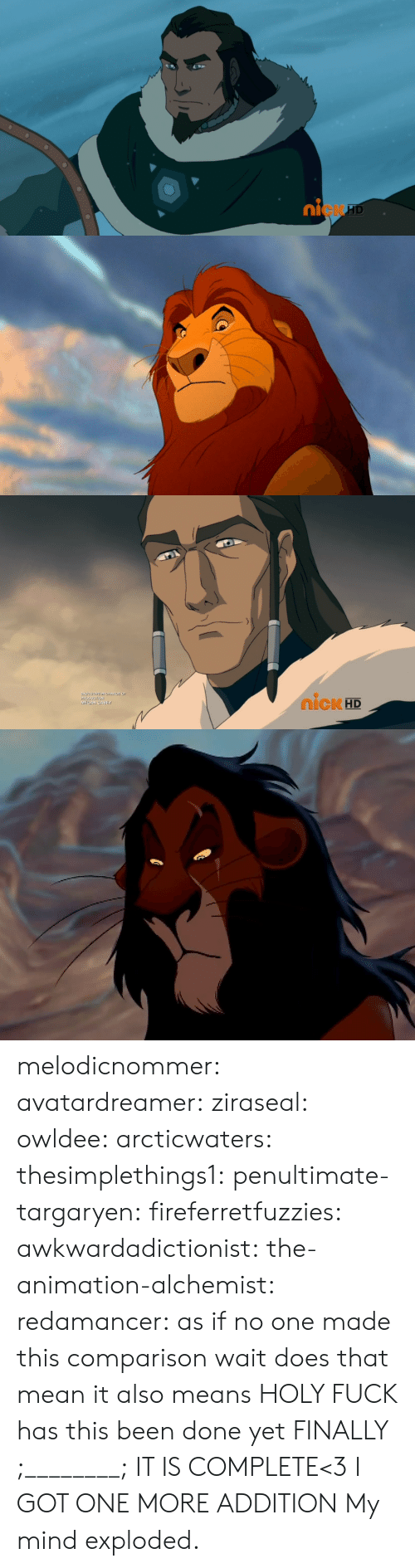 Disney, Gif, and Tumblr: 0  ni  cK   IcK HD  ME melodicnommer:  avatardreamer:  ziraseal:  owldee:  arcticwaters:  thesimplethings1:  penultimate-targaryen:  fireferretfuzzies:  awkwardadictionist:  the-animation-alchemist:  redamancer:  as if no one made this comparison        wait does that mean    it also means   HOLY FUCK  has this been done yet    FINALLY ;________; IT IS COMPLETE<3  I GOT ONE MORE ADDITION   My mind exploded.