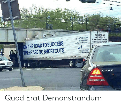 trucking: 0'  OUR MOST  VALUh  shaffertrucking.com 63 FEETAH  JOIN OUR TEAM  900-669-0322RESOURCE SITS  N THE ROAD TOSUCCESSatca  THERE ARE NO SHORTCUTS  ミノSHAFFER.  TRUCKİNG  C24D Quod Erat Demonstrandum