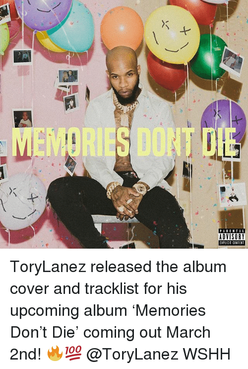 Tracklist: 0  PARENTAL  ADVISORY  EIPLICIT CONTENT ToryLanez released the album cover and tracklist for his upcoming album 'Memories Don't Die' coming out March 2nd! 🔥💯 @ToryLanez WSHH