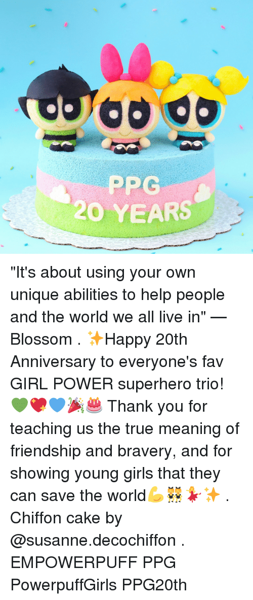 "Girls, Memes, and Superhero: 0  PP C  20 YEARS ""It's about using your own unique abilities to help people and the world we all live in"" — Blossom . ✨Happy 20th Anniversary to everyone's fav GIRL POWER superhero trio! 💚💖💙🎉🎂 Thank you for teaching us the true meaning of friendship and bravery, and for showing young girls that they can save the world💪👯‍♀️💃✨ . Chiffon cake by @susanne.decochiffon . EMPOWERPUFF PPG PowerpuffGirls PPG20th"