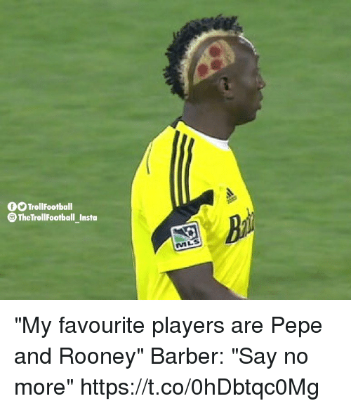 """rooney: 0 TrollFootball  TheTrollFootball Insta  MLS """"My favourite players are Pepe and Rooney""""  Barber: """"Say no more"""" https://t.co/0hDbtqc0Mg"""