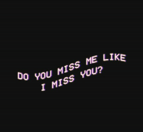miss me: 0 You MISS ME LIKE  I MISS YOU?