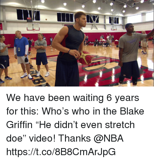 "Blake Griffin: 00.0  8  USA We have been waiting 6 years for this: Who's who in the Blake Griffin ""He didn't even stretch doe"" video!   Thanks @NBA  https://t.co/8B8CmArJpG"