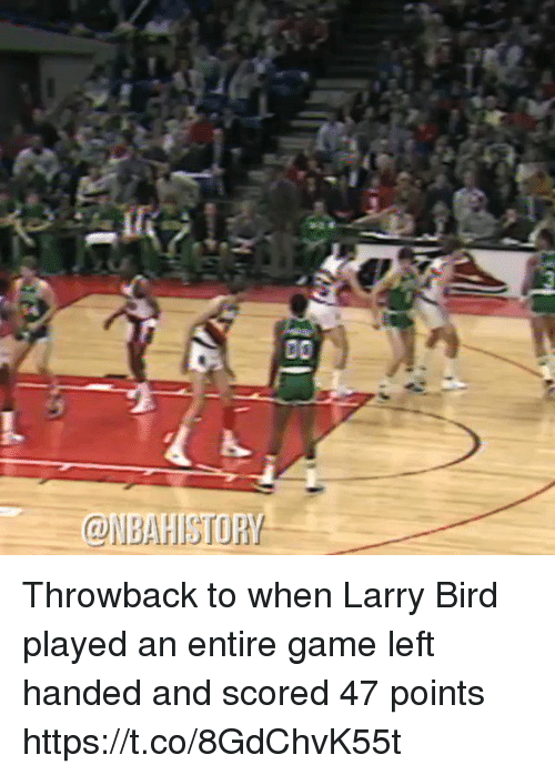 Game, Larry Bird, and Left Handed: 00  BAHISTORY Throwback to when Larry Bird played an entire game left handed and scored 47 points https://t.co/8GdChvK55t