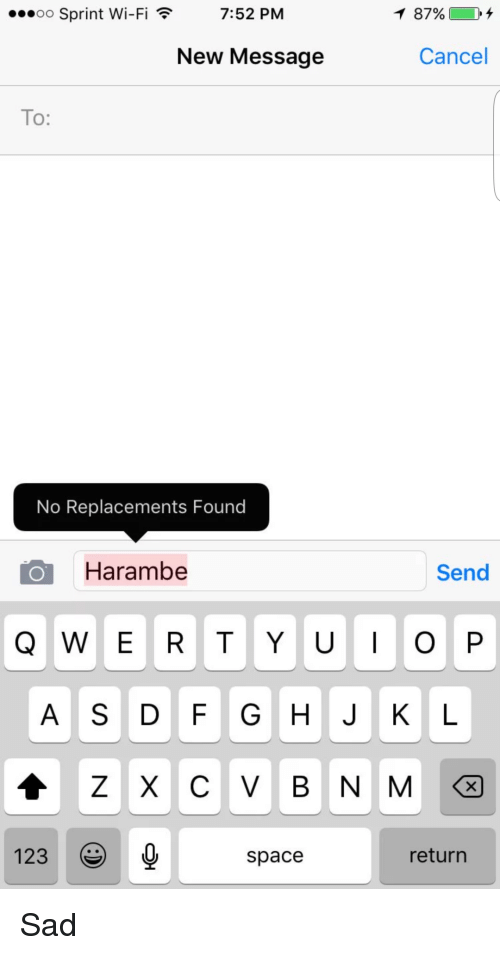 dfg: 00 Sprint Wi-Fi  7:52 PM  New Message  Cancel  To:  No Replacements Found  Harambe  Send  A S DFG HJK L  123  space  return <p>Sad</p>