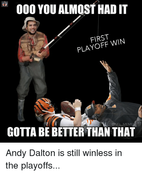 Nfl Mems: 000 YOU ALMOST HAD IT  FIRST  WIN  @NFL MEM  GOTTA BEBETTER THAN THAT Andy Dalton is still winless in the playoffs...