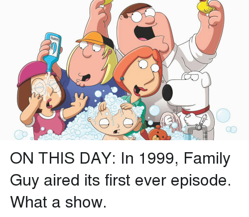 Family Guy: 00dVHS  aD ON THIS DAY: In 1999, Family Guy aired its first ever episode. What a show.