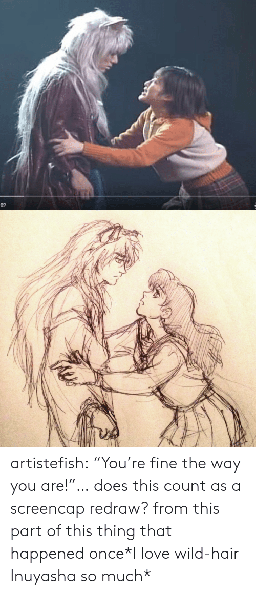 """that happened: 02 artistefish:  """"You're fine the way you are!""""… does this count as a screencap redraw? from this part of this thing that happened once*I love wild-hair Inuyasha so much*"""
