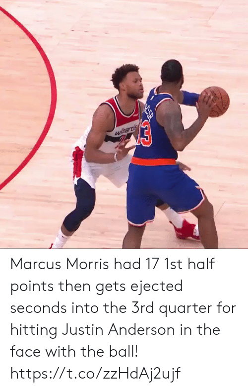 Marcus: 03  witards Marcus Morris had 17 1st half points then gets ejected seconds into the 3rd quarter for hitting Justin Anderson in the face with the ball!  https://t.co/zzHdAj2ujf